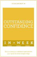 Outstanding Confidence In A Week: How To Develop Confidence And Achieve Your Goals In Seven Simple Steps (Paperback)