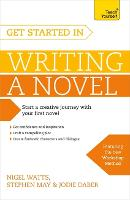 Get Started in Writing a Novel: How to write your first novel and create fantastic characters, dialogues and plot (Paperback)