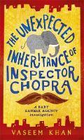 The Unexpected Inheritance of Inspector Chopra: Baby Ganesh Agency Book 1 - Baby Ganesh Agency (Hardback)