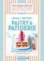 Great British Bake Off - Bake it Better (No.8): Pastry & Patisserie (Hardback)