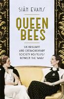 Queen Bees: Six Brilliant and Extraordinary Society Hostesses Between the Wars - A Spectacle of Celebrity, Talent, and Burning Ambition (Hardback)