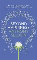 Beyond Happiness: How to find lasting meaning and joy in all that you have (Hardback)
