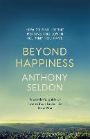 Beyond Happiness: How to find lasting meaning and joy in all that you have (Paperback)