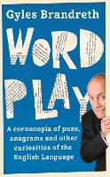 Word Play: A cornucopia of puns, anagrams and other contortions and curiosities of the English language (Paperback)