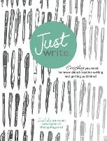 Just Write: Everything you need to know about creative writing, self-publishing and getting published