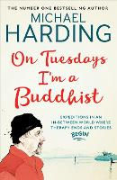 On Tuesdays I'm a Buddhist: Expeditions in an in-between world where therapy ends and stories begin (Paperback)