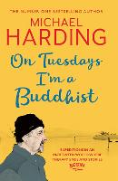 On Tuesdays I'm a Buddhist: Expeditions in an in-between world where therapy ends and stories begin (Hardback)