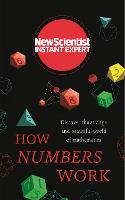 How Numbers Work: Discover the strange and beautiful world of mathematics - New Scientist Instant Expert (Paperback)