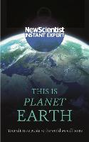 This is Planet Earth: Your ultimate guide to the world we call home - New Scientist Instant Expert (Paperback)