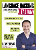 LANGUAGE HACKING ITALIAN (Learn How to Speak Italian - Right Away): A Conversation Course for Beginners