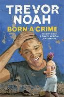 Born A Crime: Stories from a South African Childhood (Hardback)