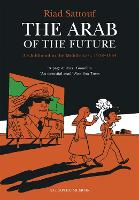 The Arab of the Future: Volume 1: A Childhood in the Middle East, 1978-1984 - A Graphic Memoir - The Arab of the Future (Paperback)
