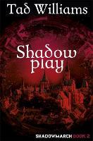 Shadowplay: Shadowmarch Book 2 - Shadowmarch (Paperback)