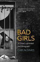Bad Girls: A History of Rebels and Renegades (Hardback)