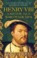 Henry VIII and the men who made him: The secret history behind the Tudor throne (Hardback)