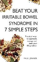 Beat Your Irritable Bowel Syndrome (IBS) in 7 Simple Steps: Practical ways to approach, manage and beat your IBS problem (Paperback)