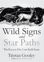 Wild Signs and Star Paths: The Keys to Our Lost Sixth Sense (Hardback)