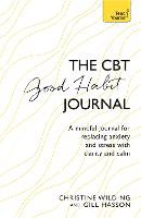 CBT Good Habit Journal: A mindful journal for replacing anxiety and stress with clarity and calm (Paperback)