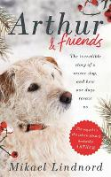 Arthur and Friends: The incredible story of a rescue dog, and how our dogs rescue us (Hardback)