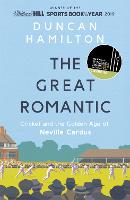 The Great Romantic: Cricket and  the golden age of Neville Cardus (Paperback)