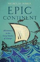 Epic Continent: Adventures in the Great Stories of Europe (Hardback)