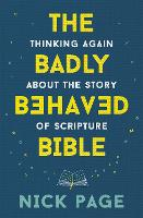 The Badly Behaved Bible: Thinking again about the story of Scripture (Hardback)