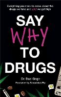 Say Why to Drugs: Everything You Need to Know About the Drugs We Take and Why We Get High (Hardback)