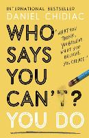 Who Says You Can't? You Do: The life-changing self help book that's empowering people around the world to live an extraordinary life (Paperback)