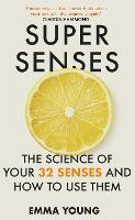 Super Senses: The Science of Your 32 Senses and How to Use Them (Hardback)