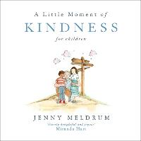 A Little Moment of Kindness for Children - Little Moments for Children (Hardback)