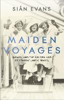 Maiden Voyages: women and the Golden Age of transatlantic travel (Hardback)