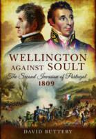 Wellington Against Soult: The Second Invasion of Portugal 1809 (Hardback)