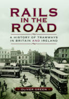 Rails in the Road: A History of Tramways in Britain and Ireland (Hardback)