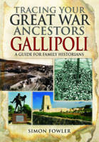 Tracing Your Great War Ancestors: The Gallipoli Campaign (Paperback)