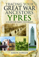 Tracing Your Great War Ancestors: Ypres (Paperback)