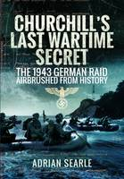 Churchill's Last Wartime Secret: The 1943 German Raid Airbrushed from History (Hardback)