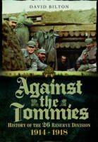 Against the Tommies: History of the 26 Reserve Division 1914 - 1918 (Hardback)