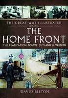The Great War Illustrated - The Home Front: The Realization - Somme, Jutland and Verdun (Paperback)