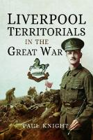 Liverpool Territorials in the Great War (Hardback)