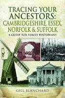 Tracing Your Ancestors: Cambridgeshire, Essex, Norfolk and Suffolk: A Guide For Family Historians (Paperback)