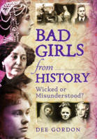 Bad Girls from History: Wicked or Misunderstood? (Paperback)