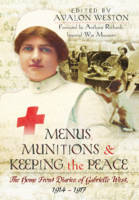 Menus, Munitions and Keeping the Peace: The Home Front Diaries of Gabrielle West 1914 - 1917 (Hardback)