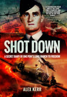 Shot Down: The Secret Diary of One Pow's Long March to Freedom (Hardback)