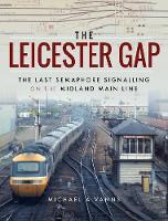 The Leicester Gap: The Last Semaphore Signalling on the Midland Main Line (Hardback)