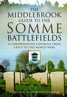 The Middlebrook Guide to the Somme Battlefields: A Comprehensive Coverage from Crecy to the World Wars (Paperback)