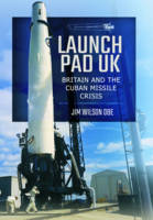 Launch Pad UK: Britain and the Cuban Missile Crisis (Paperback)