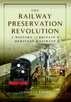 The Railway Preservation Revolution: A History of Britain's Heritage Railways (Hardback)