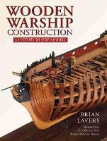 Wooden Warship Construction: A History in Ship Models (Hardback)