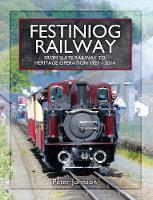 Festiniog Railway: From Slate Railway to Heritage Operation 1921 - 2014 (Hardback)