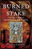 Burned at the Stake: The Life and Death of Mary Channing (Paperback)